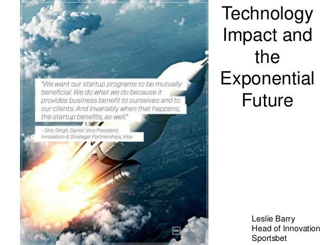 Intro Leslie Barry Head of Innovation Sportsbet Technology Impact and the Exponential Future
