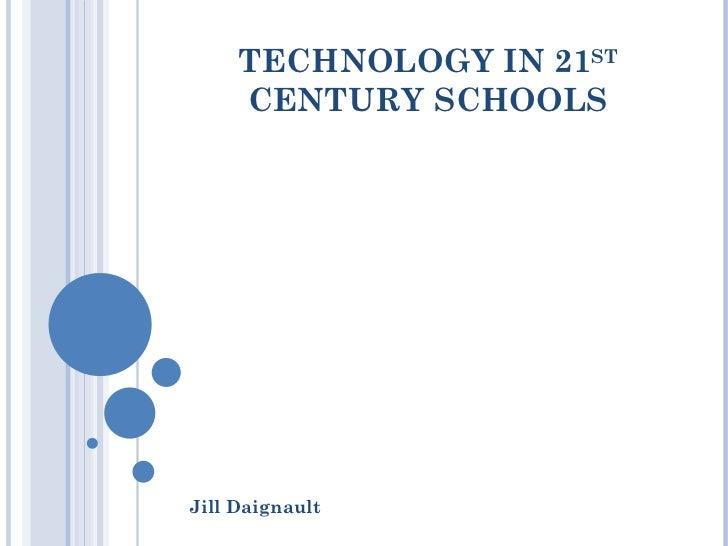 TECHNOLOGY IN 21 ST  CENTURY SCHOOLS Jill Daignault