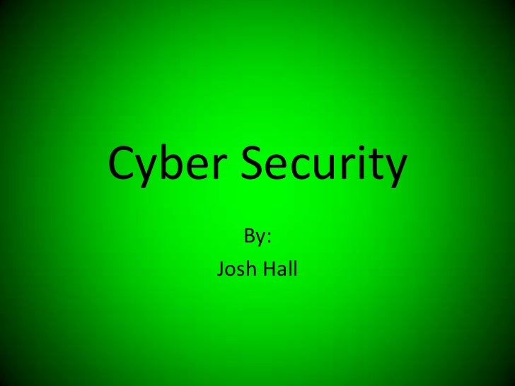 Cyber Security        By:     Josh Hall