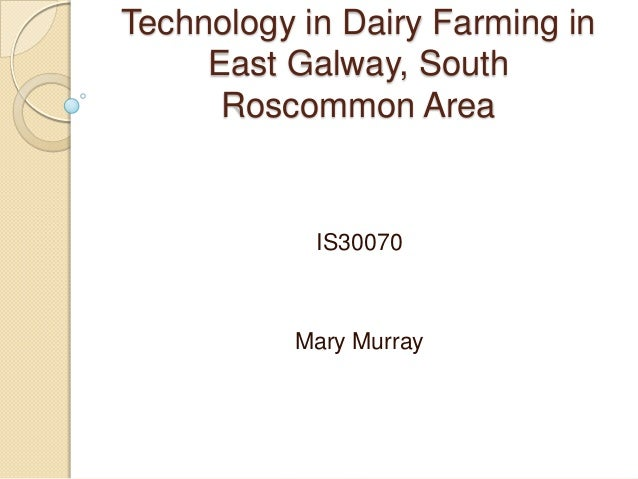 Technology in Dairy Farming in     East Galway, South      Roscommon Area            IS30070          Mary Murray