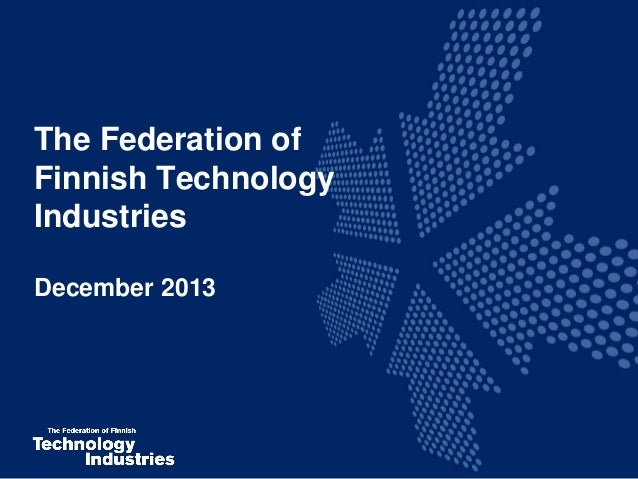 The Federation of Finnish Technology Industries December 2013