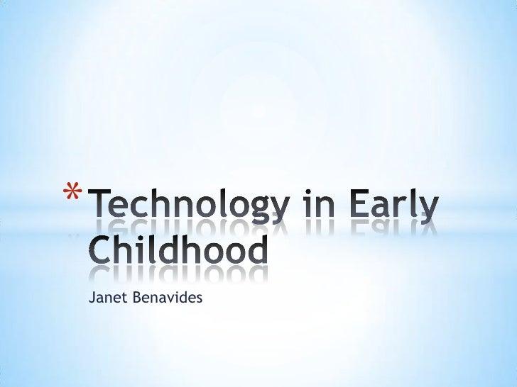 Janet Benavides<br />Technology in Early Childhood<br />