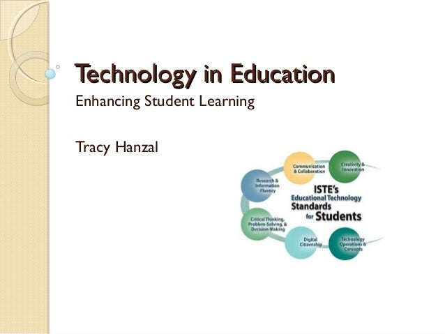 Technology in EducationTechnology in Education Enhancing Student Learning Tracy Hanzal