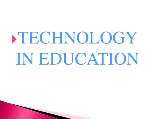 TECHNOLOGY IN EDUCATION