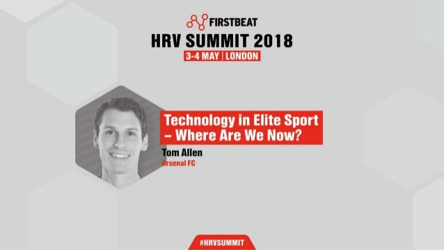 FIRSTBEAT HRV SUMMIT 2018 TECHNOLOGY IN ELITE SPORT WHERE ARE WE NOW? TOM ALLEN LEAD SPORTS SCIENTIST #HRVSUMMIT