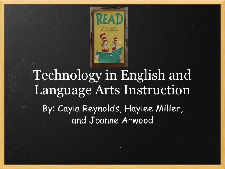 By: Cayla Reynolds, Haylee Miller, and Joanne Arwood Technology in English and Language Arts Instruction