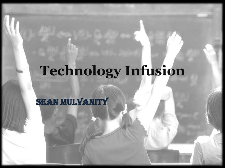 Technology Infusion <br />Sean Mulvanity<br />
