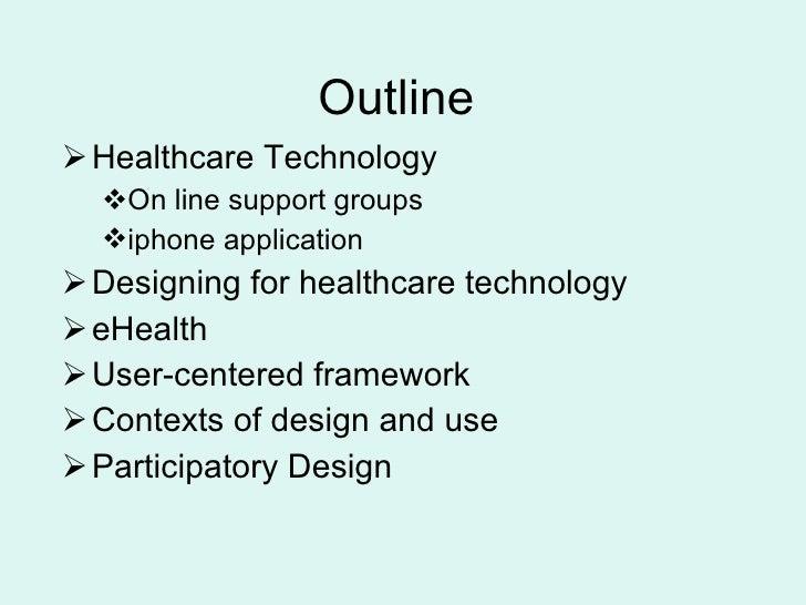 Outline <ul><li>Healthcare Technology </li></ul><ul><ul><li>On line support groups </li></ul></ul><ul><ul><li>iphone appli...