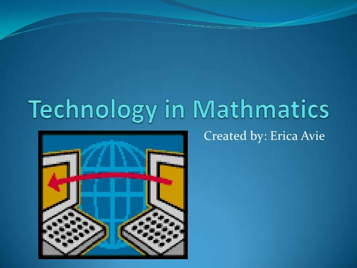 Technology in Mathmatics<br />Created by: Erica Avie<br />