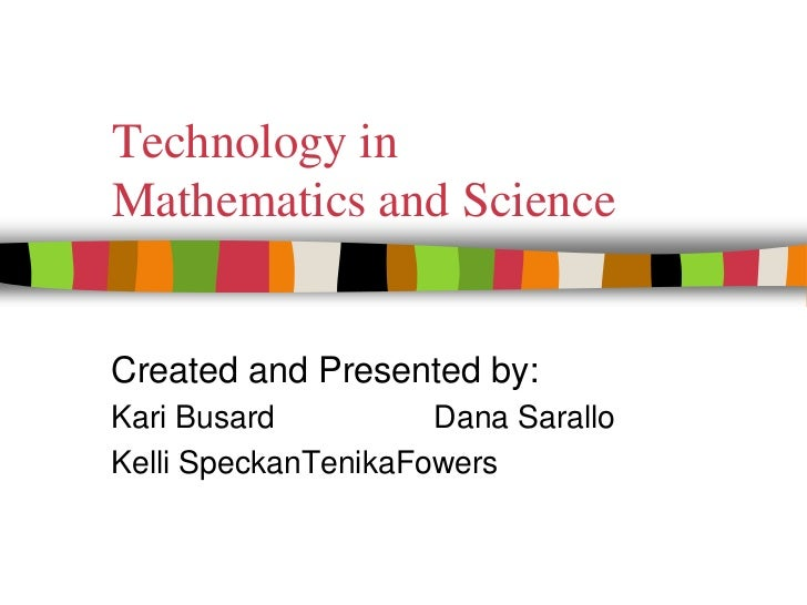 Technology in Mathematics and Science<br />Created and Presented by:<br />Kari BusardDana Sarallo<br />Kelli SpeckanTeni...