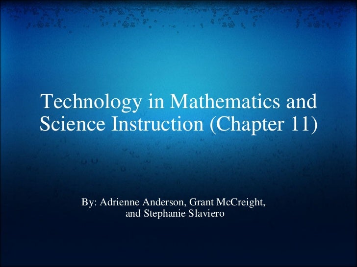 Technology in Mathematics and Science Instruction (Chapter 11) By: Adrienne Anderson, Grant McCreight,  and Stephanie Slav...