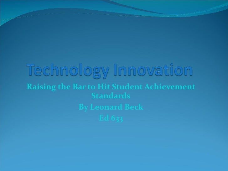 Raising the Bar to Hit Student Achievement Standards By Leonard Beck Ed 633
