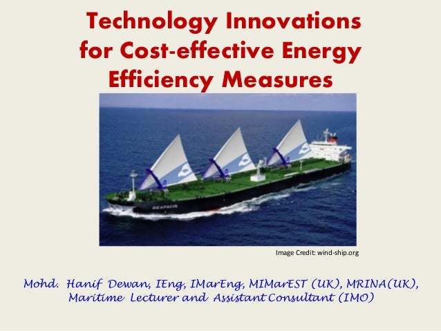 Technology Innovations for Cost-effective Energy Efficiency Measures Image Credit: wind-ship.org Mohd. Hanif Dewan, IEng, ...