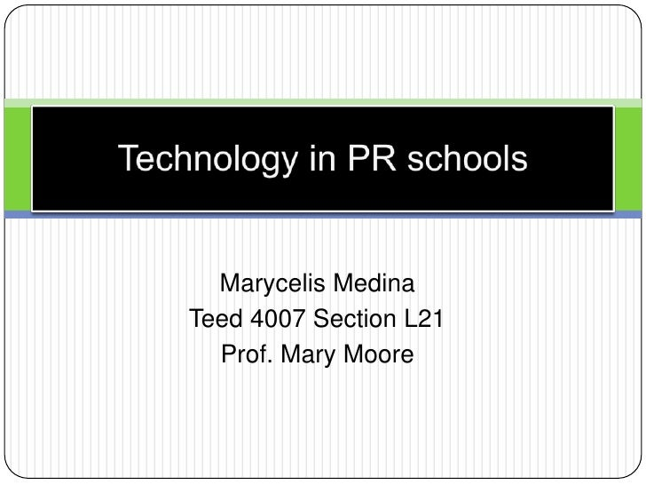 Technology in PR schools<br />Marycelis Medina<br />Teed 4007 Section L21<br />Prof. Mary Moore<br />