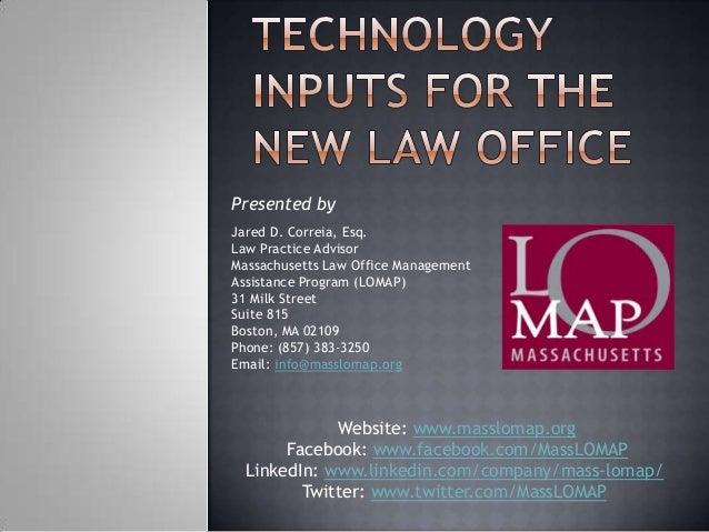Presented by Jared D. Correia, Esq. Law Practice Advisor Massachusetts Law Office Management Assistance Program (LOMAP) 31...