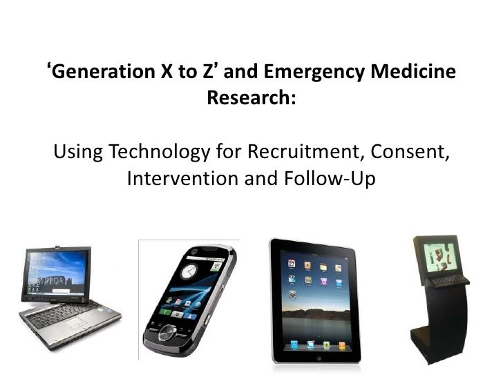 'Generation X to Z' and Emergency Medicine                 Research:Using Technology for Recruitment, Consent,        Inte...