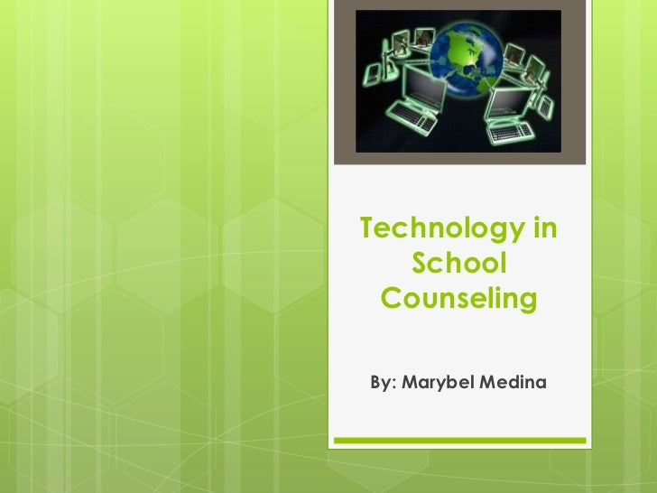 Technology in School Counseling<br />By: Marybel Medina<br />