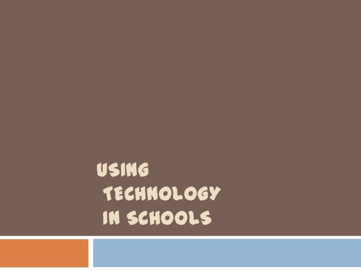 USING TECHNOLOGY IN SCHOOLS
