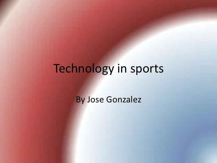 Technology in sports <br />By Jose Gonzalez<br />