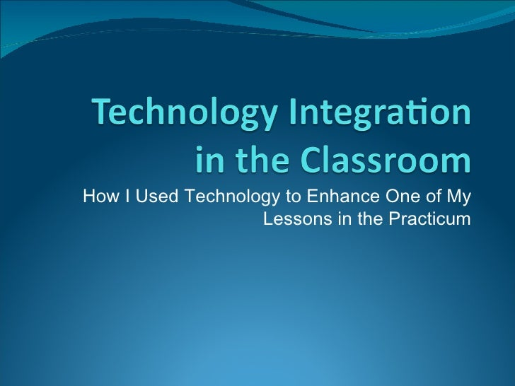 How I Used Technology to Enhance One of My Lessons in the Practicum