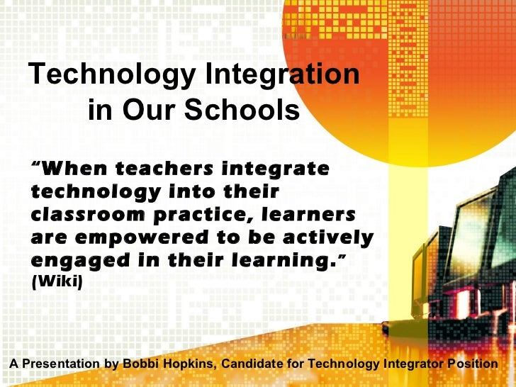 """ When teachers integrate technology into their classroom practice, learners are empowered to be actively engaged in their..."