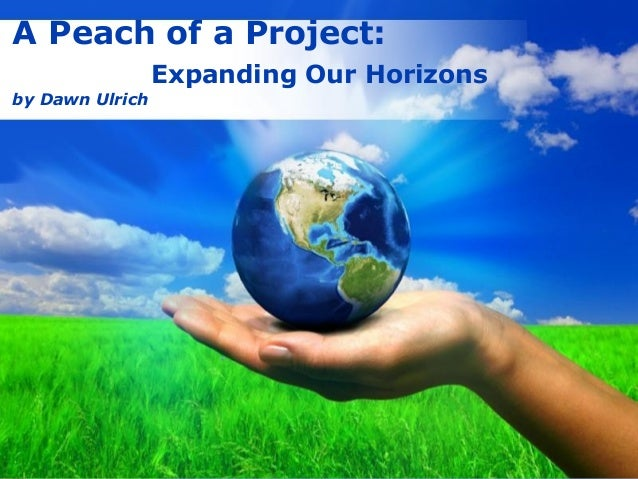 Free Powerpoint TemplatesPage 1Free Powerpoint TemplatesA Peach of a Project:Expanding Our Horizonsby Dawn Ulrich