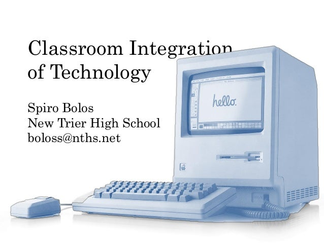 Classroom Integration of Technology  Spiro Bolos  New Trier High School  boloss@nths.net