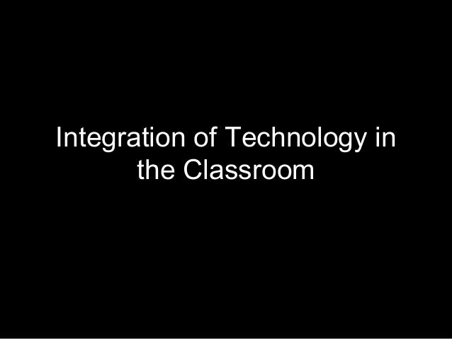 Integration of Technology in the Classroom
