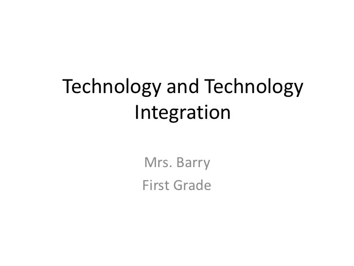 Technology and Technology Integration<br />Mrs. Barry<br />First Grade<br />