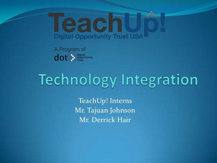 TeachUp! InternsMr. Tajuan Johnson Mr. Derrick Hair