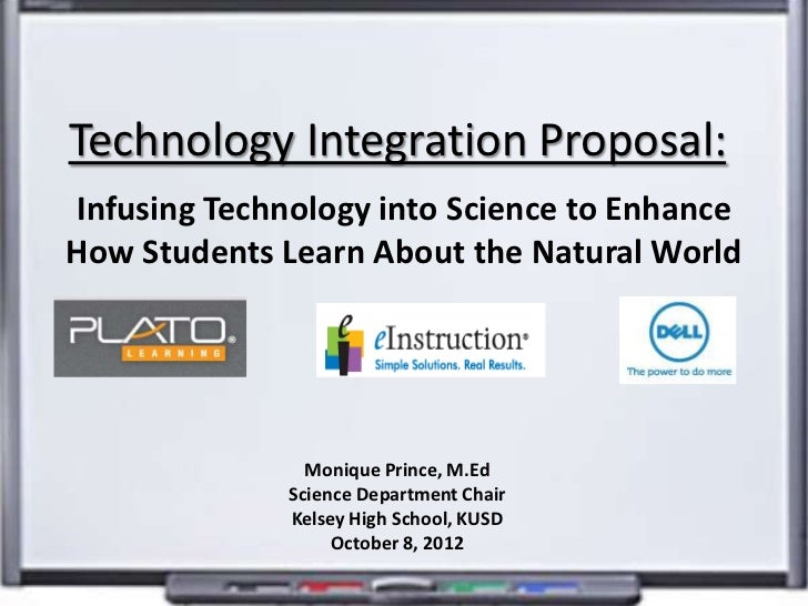 Technology Integration Proposal:Infusing Technology into Science to EnhanceHow Students Learn About the Natural World     ...