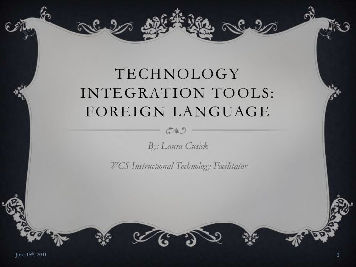 Technology Integration Tools: Foreign Language<br />By: Laura Cusick<br />WCS Instructional Technology Facilitator<br />Ju...