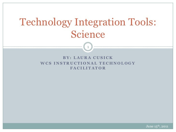 By: Laura Cusick<br />WCS Instructional Technology Facilitator<br />June 15th, 2011<br />1<br />Technology Integration Too...