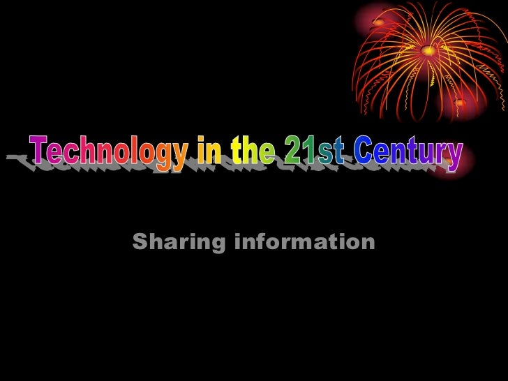 Technology in the 21st Century<br />Sharing information<br />