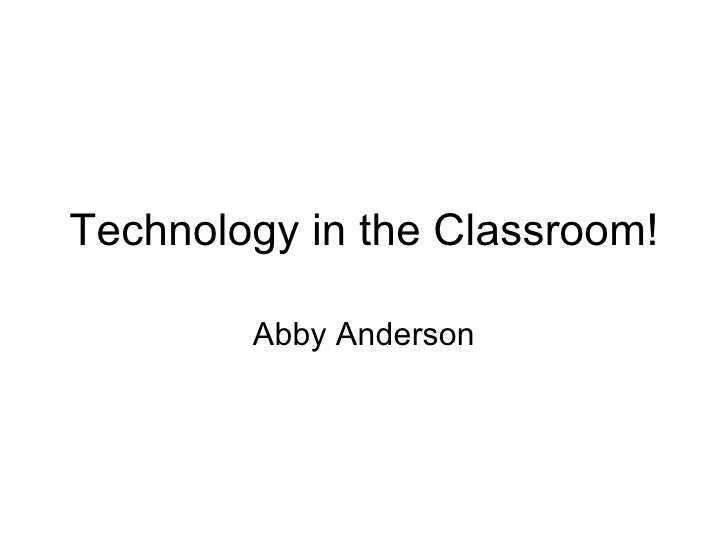 Technology in the Classroom! Abby Anderson