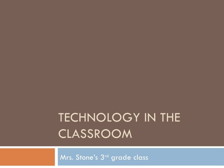 TECHNOLOGY IN THE CLASSROOM Mrs. Stone's 3 rd  grade class
