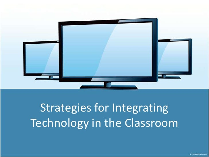 Strategies for IntegratingTechnology in the Classroom<br />