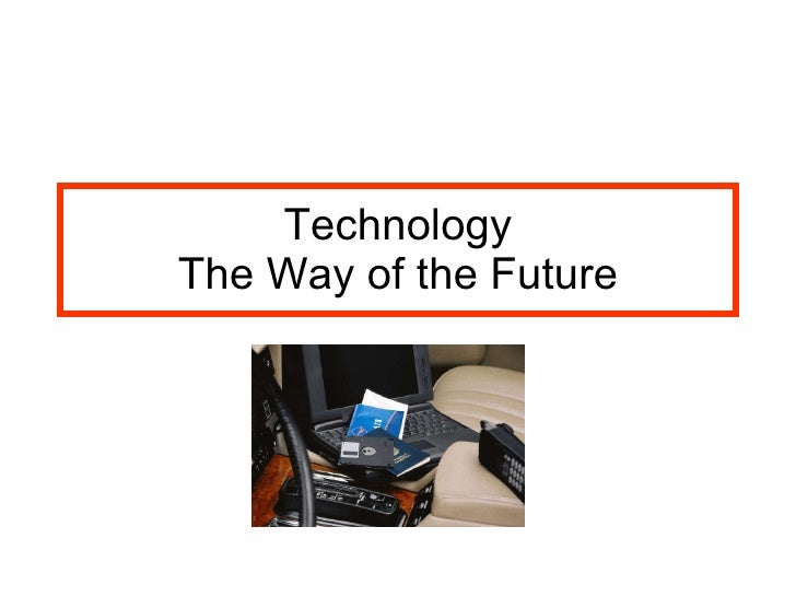 Technology The Way of the Future