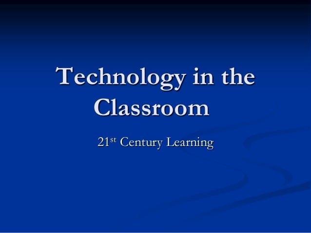 Technology in the Classroom 21st Century Learning