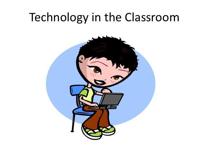 Technology in the Classroom<br />