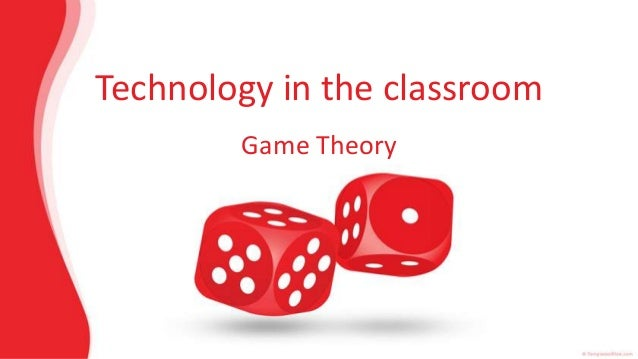 Technology in the classroom        Game Theory