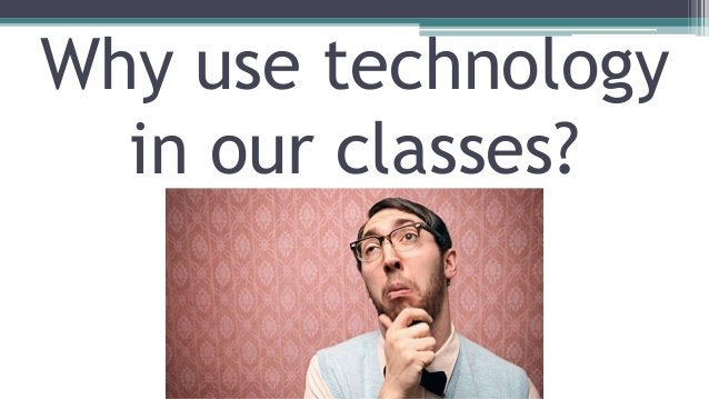 • There are many types of technologies that we can use to increase communication. • Most of our students live in a world w...