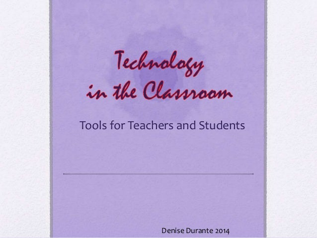 Tools for Teachers and Students Denise Durante 2014