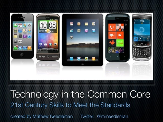 Technology in the Common Core21st Century Skills to Meet the Standardscreated by Mathew Needleman   Twitter: @mrneedleman