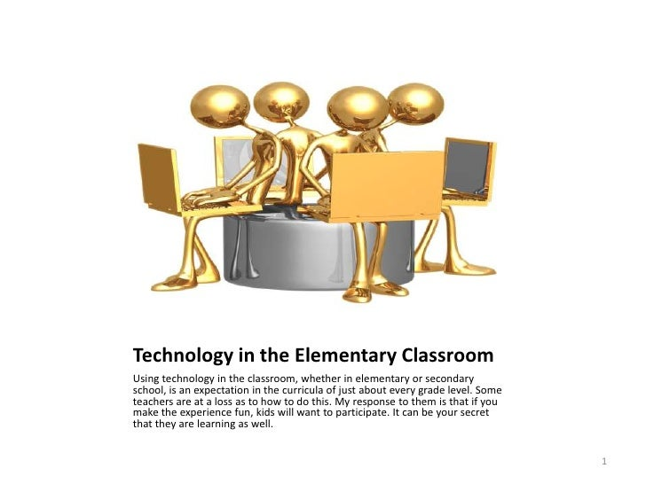 Technology in the Elementary Classroom<br />Using technology in the classroom, whether in elementary or secondary school, ...