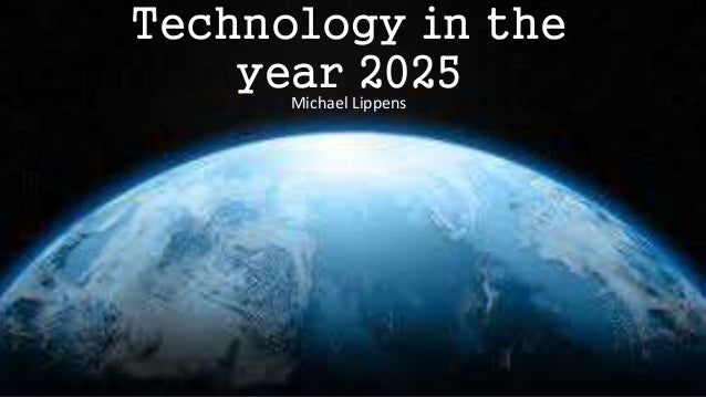 Technology in the year 2025