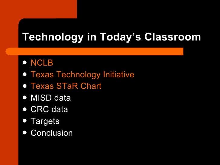 Technology in Today's Classroom <ul><li>NCLB </li></ul><ul><li>Texas Technology Initiative </li></ul><ul><li>Texas  STaR  ...