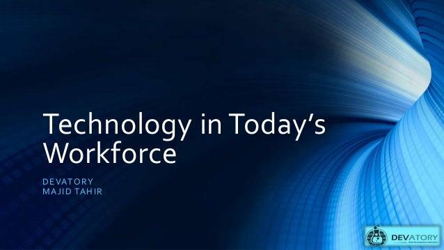 Technology in Today's Workforce DEVATORY MAJID TAHIR