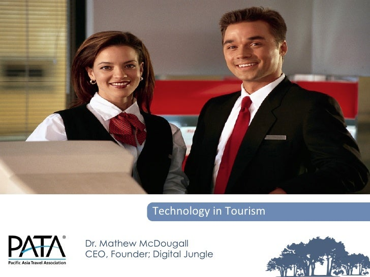 Technology	  in	  Tourism	  Dr. Mathew McDougallCEO, Founder; Digital Jungle