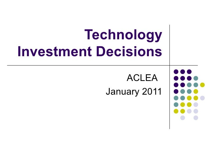 <ul>Technology Investment Decisions </ul><ul>ACLEA  January 2011 </ul>